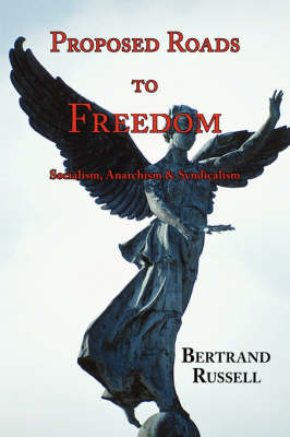 Proposed Roads to Freedom: Socialism, Anarchism & Syndicalism (Paperback)