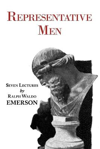 Representative Men - Seven Lectures by Emerson (Paperback)