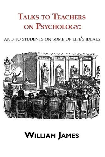 Talks to Teachers on Psychology: & to Students on Some of Life's Ideals (Paperback)