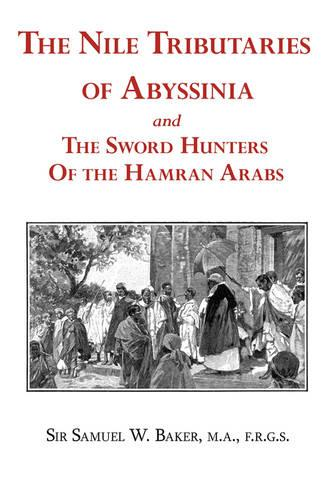 The Nile Tributaries of Abyssinia and the Sword Hunters of the Hamran Arabs (Paperback)