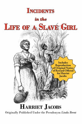 Incidents in the Life of a Slave Girl with Reproduction of Original Notice of Reward Offered for Harriet Jacobs (Paperback)