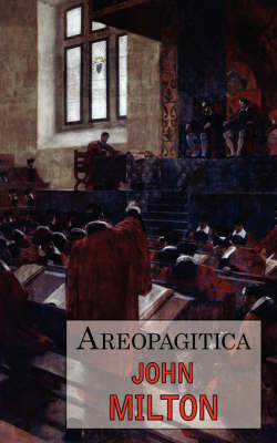 Areopagitica: A Defense of Free Speech - Includes Reproduction of the First Page of the Original 1644 Edition (Paperback)