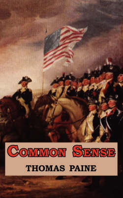 Common Sense - Originally Published as a Series of Pamphlets. Includes Reproduction of the First Page of the 1776 Edition. (Paperback)