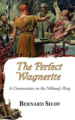 The Perfect Wagnerite - A Commentary on the Niblung's Ring (Paperback)