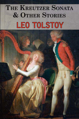 The Kreutzer Sonata & Other Stories - Tales by Tolstoy (Paperback)