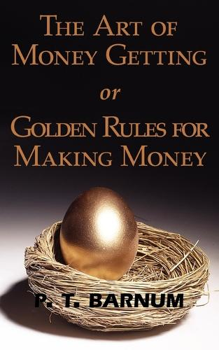 The Art of Money Getting or Golden Rules for Making Money (Paperback)
