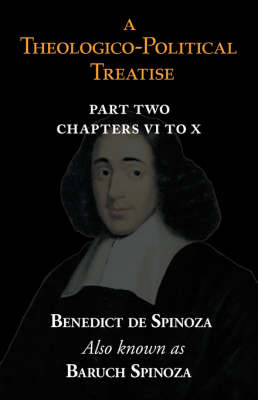 A Theologico-Political Treatise Part II (Chapters VI to X) (Paperback)