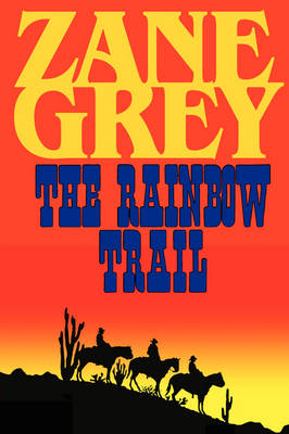 The Rainbow Trail (a Romantic Sequel to Riders of the Purple Sage) (Paperback)