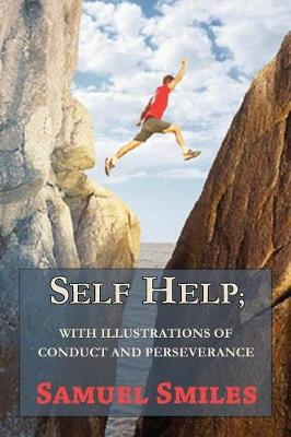 Self Help; With Illustrations of Conduct and Perseverance (Paperback)