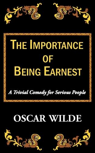 The Importance of Being Earnest-A Trivial Comedy for Serious People (Paperback)