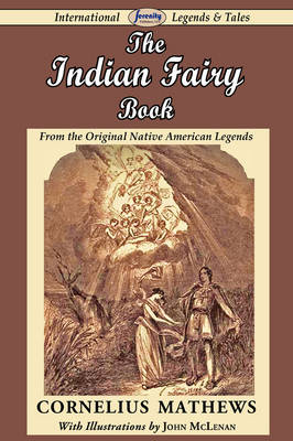 The Indian Fairy Book (from the Original Native American Legends) (Paperback)