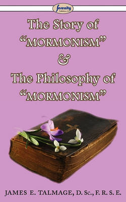 The Story of Mormonism & the Philosophy of Mormonism (Paperback)