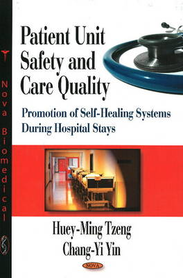 Patient Unit Safety & Care Quality: Promotion of Self-Healing Systems During Hospitals Stays (Hardback)