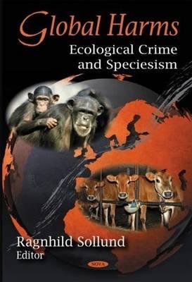 Global Harms: Ecological Crime & Speciesism (Hardback)