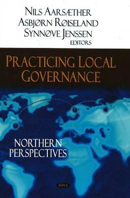 Practicing Local Governance: Northern Perspectives (Hardback)