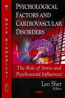 Psychological Factors & Cardiovascular Disorders: The Role of Stress & Psychosocial Influences (Hardback)