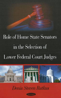 Role of Home State Senators in the Selection of Lower Federal Court Judges (Paperback)
