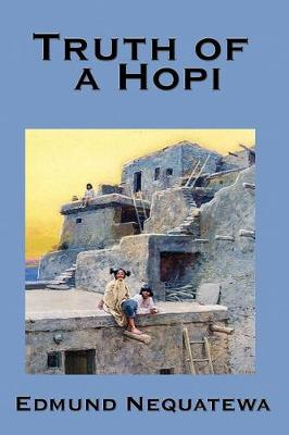 Truth of a Hopi: Stories Relating to the Origin, Myths and Clan Histories of the Hopi (Paperback)