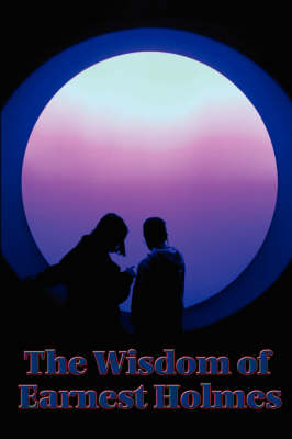 The Wisdom of Earnest Holmes: The Science of Mind, Creative Mind and Success, Creative Mind (Paperback)