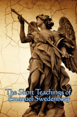 The Short Teachings of Emanuel Swedenborg: White Horse, Brief Exposition, de Verbo, God the Savior, Interaction of the Soul and Body (Paperback)