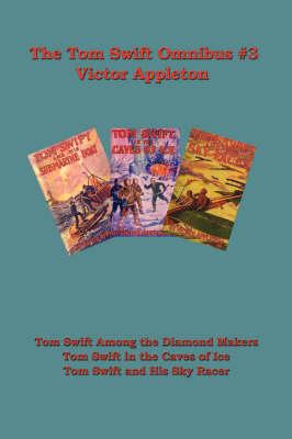 Tom Swift Omnibus #3: Tom Swift Among the Diamond Makers, Tom Swift in the Caves of Ice, Tom Swift and His Sky Racer (Paperback)