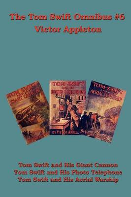 The Tom Swift Omnibus #6: Tom Swift and His Giant Cannon, Tom Swift and His Photo Telephone, Tom Swift and His Aerial Warship (Paperback)