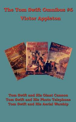 The Tom Swift Omnibus #6: Tom Swift and His Giant Cannon, Tom Swift and His Photo Telephone, Tom Swift and His Aerial Warship (Hardback)