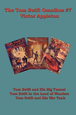The Tom Swift Omnibus #7: Tom Swift and His Big Tunnel, Tom Swift in the Land of Wonders, Tom Swift and His War Tank (Paperback)