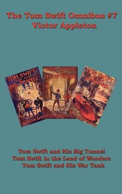 The Tom Swift Omnibus #7: Tom Swift and His Big Tunnel, Tom Swift in the Land of Wonders, Tom Swift and His War Tank (Hardback)