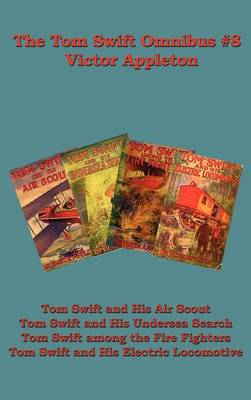 The Tom Swift Omnibus #8: Tom Swift and His Air Scout, Tom Swift and His Undersea Search, Tom Swift Among the Fire Fighters, Tom Swift and His E (Hardback)