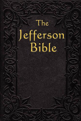 The Jefferson Bible: The Life and Morals of (Paperback)