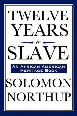 Twelve Years a Slave (an African American Heritage Book) (Hardback)