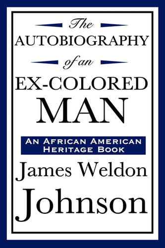 The Autobiography of an Ex-Colored Man (an African American Heritage Book) (Hardback)