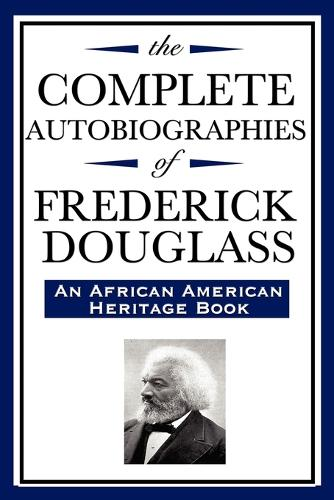 The Complete Autobiographies of Frederick Douglas (an African American Heritage Book) (Paperback)