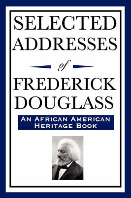 Selected Addresses of Frederick Douglass (an African American Heritage Book) (Paperback)