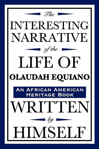 The Interesting Narrative of the Life of Olaudah Equiano: Written by Himself (an African American Heritage Book) - African American Heritage Book (Paperback)