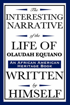 The Interesting Narrative of the Life of Olaudah Equiano: Written by Himself (an African American Heritage Book) - African American Heritage Book (Hardback)