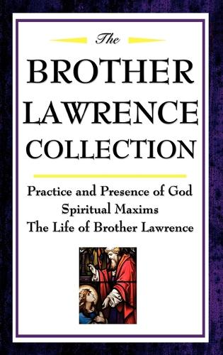 The Brother Lawrence Collection: Practice and Presence of God, Spiritual Maxims, the Life of Brother Lawrence (Hardback)