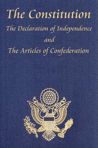 The Constitution of the United States of America, with the Bill of Rights and All of the Amendments; The Declaration of Independence; And the Articles (Paperback)