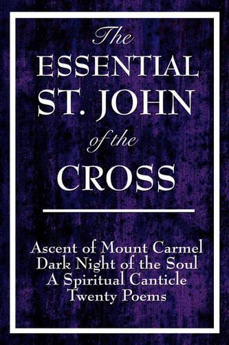 The Essential St. John of the Cross: Ascent of Mount Carmel, Dark Night of the Soul, a Spiritual Canticle of the Soul, and Twenty Poems (Paperback)
