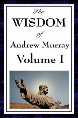 The Wisdom of Andrew Murray Vol I (Hardback)