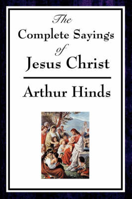The Complete Sayings of Jesus Christ (Paperback)