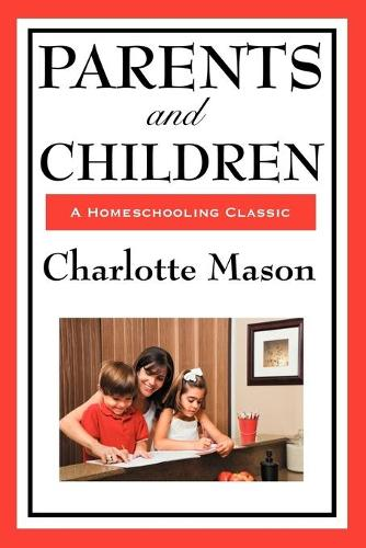 Parents and Children: Volume II of Charlotte Mason's Homeschooling Series (Paperback)