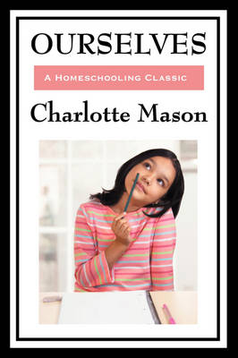 Ourselves: Volume IV of Charlotte Mason's Homeschooling Series (Paperback)