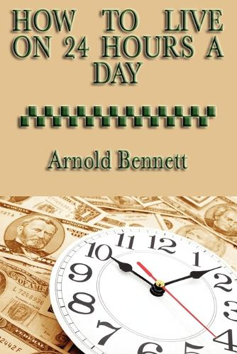 How to Live on 24 Hours a Day (Paperback)