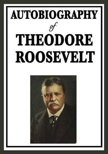 Autobiography of Theodore Roosevelt (Paperback)