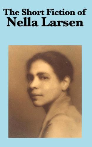 The Short Fiction of Nella Larsen (Paperback)