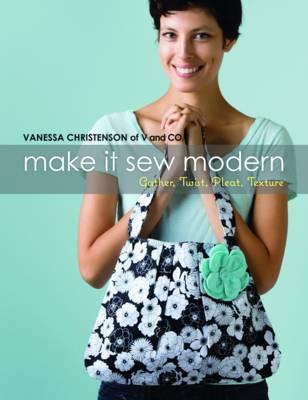 Make it Sew Modern: Gather, Twist, Pleat, Texture (Paperback)