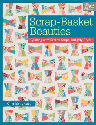 Scrap-basket Beauties: Quilting with Scraps, Strips, and Jelly Rolls (Paperback)