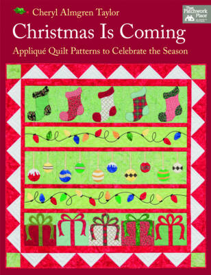 Christmas is Coming: Applique Quilt Patterns to Celebrate the Season (Paperback)